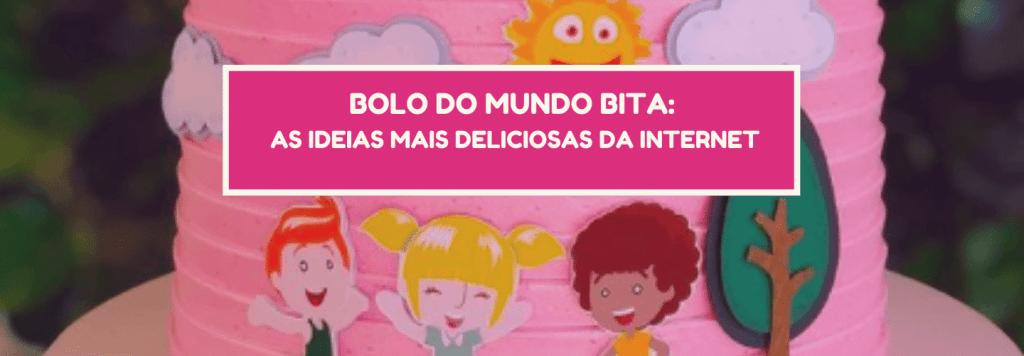 Bolo do Mundo Bita: as ideias mais deliciosas da internet